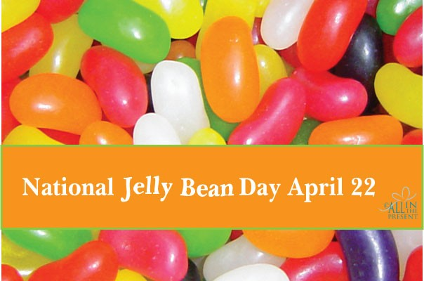 APRIL 22 ~ NATIONAL JELLY BEAN DAY